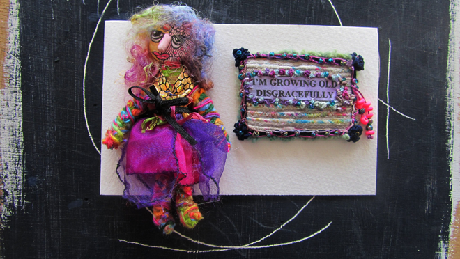 """I'm growing old disgracefully …"" a mixed media card by fiber artist Scrappy Annie."