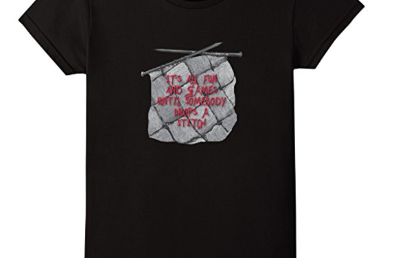 It's All Fun And Games Until Somebody Drops a Stitch T-Shirt For Knitters