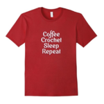 Coffee, Crochet, Sleep, Repeat T-Shirt for Crocheters