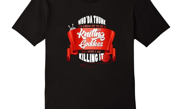 I'm a Knitting Goddess and Here I Am Killing It T-Shirt for Knitters