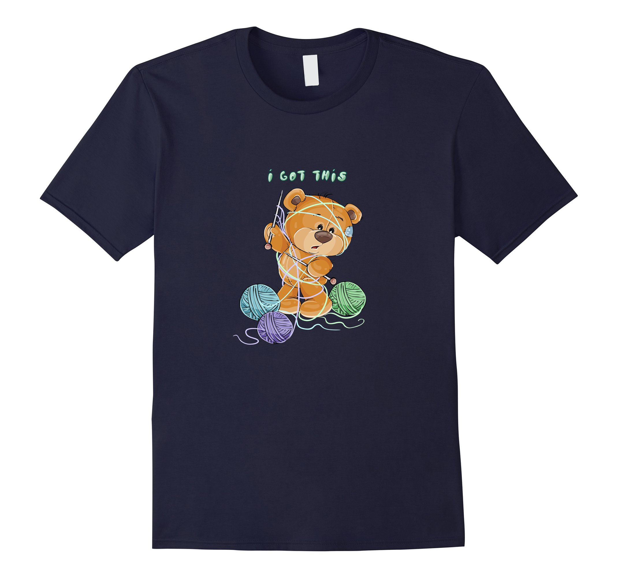 You Need This Teddy Bear Knitting T-Shirt, ?I Got This? ? Makes a Great Gift