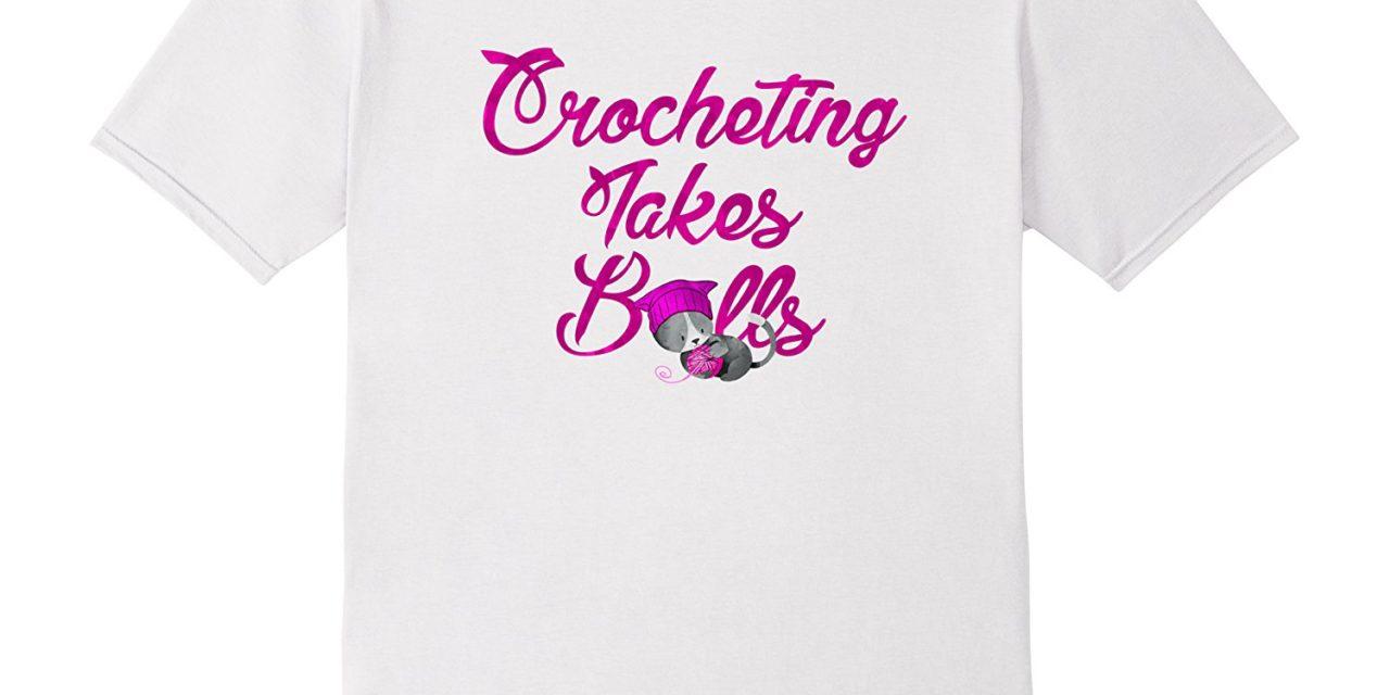 Crocheting Takes Balls T-Shirt For Crocheters