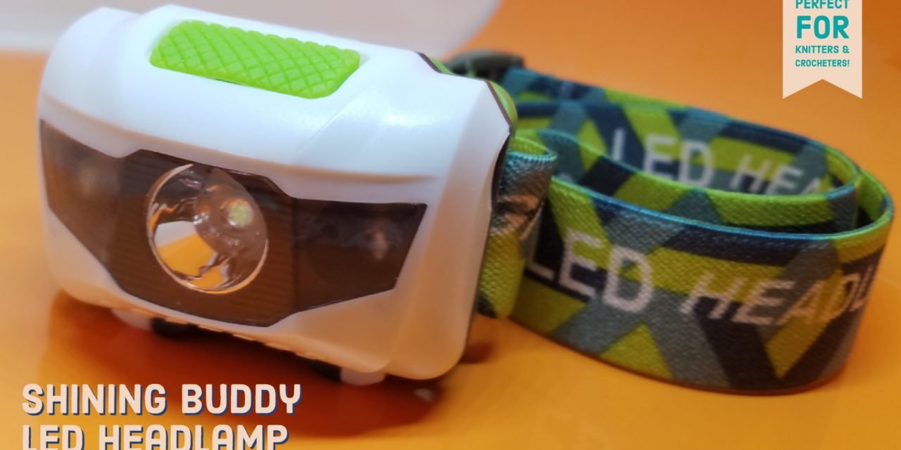 My New Shining Buddy LED Headlamp is Great For Knitting and Crocheting at Night!