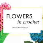 My Favorite Happy Patty Crochet Flower Patterns for Flower Day!