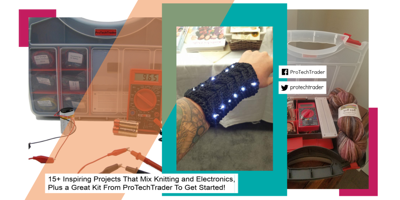15+ Inspiring Projects That Mix Knitting and Electronics, Plus a Great Component Kit From ProTechTrader To Get You Started!