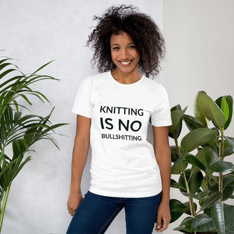 Knitting Is No Bullshitting T-Shirt for Knitters ... Makes a Great Gift!