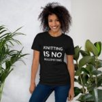 Knitting Is No Bullshitting T-Shirt for Knitters … Makes a Great Gift!