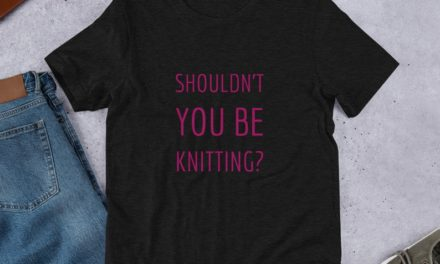 Shouldn't You Be Knitting? T-Shirt for Knitters … Makes a Great Gift!
