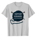 'I Support Designers. I Pay For Patterns!' T-Shirts For Knitters & Crocheters