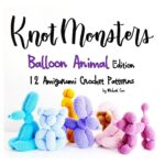 Crochet a Set Of Amigurumi Balloon Animals, Patterns Designed By Knot Monster