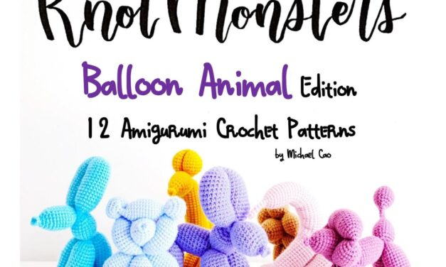 Crochet a Set Of Amigurumi Balloon Animals, Patterns Designed By Knot Monster